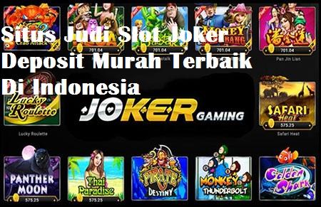 Situs Judi Slot Joker Deposit Murah Terbaik Di Indonesia