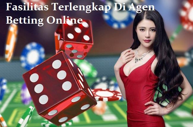 Fasilitas Terlengkap Di Agen Betting Online